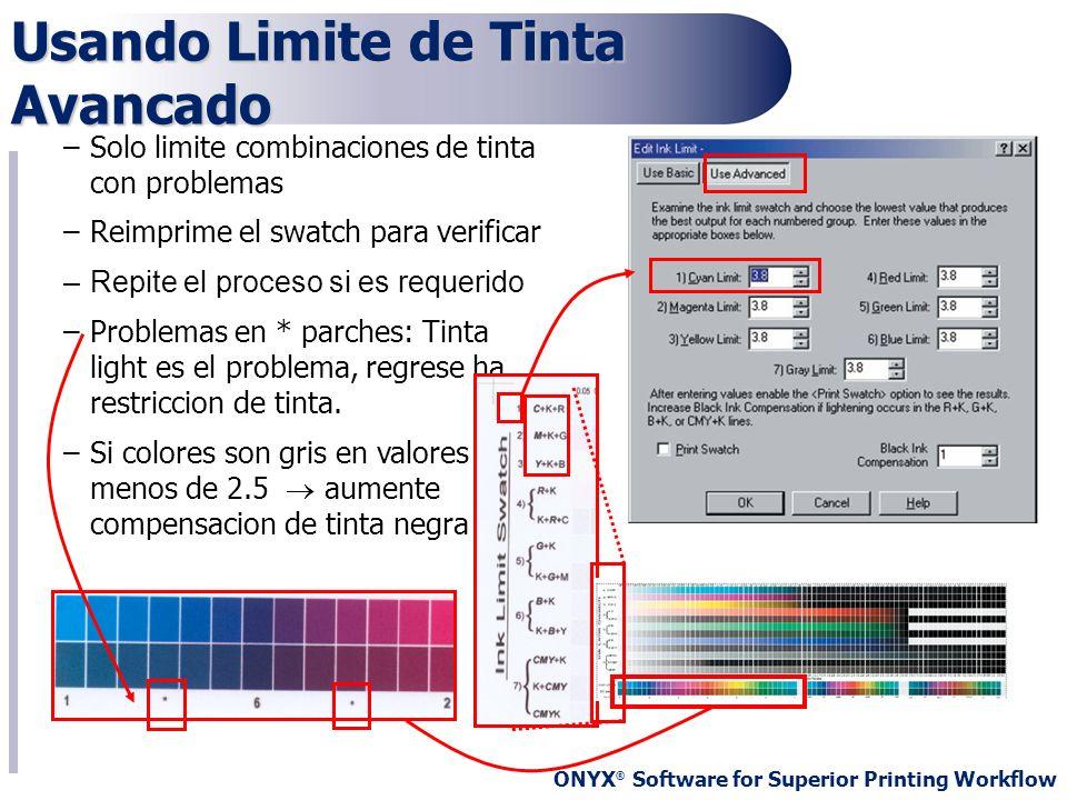ONYX ® Software for Superior Printing Workflow Usando Limite de Tinta Avancado –Solo limite combinaciones de tinta con problemas –Reimprime el swatch