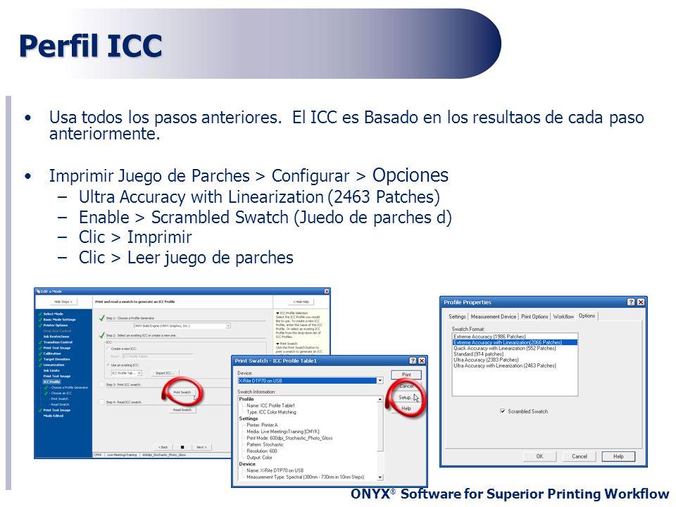 ONYX ® Software for Superior Printing Workflow Perfil ICC Usa todos los pasos anteriores. El ICC es Basado en los resultaos de cada paso anteriormente