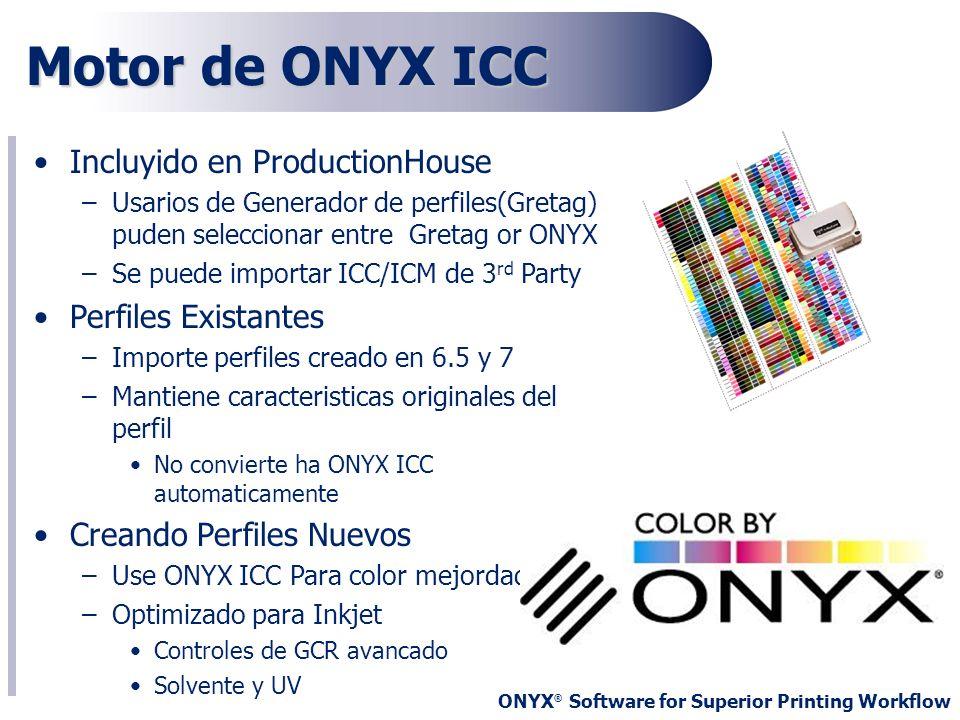 ONYX ® Software for Superior Printing Workflow Incluyido en ProductionHouse –Usarios de Generador de perfiles(Gretag) puden seleccionar entre Gretag o