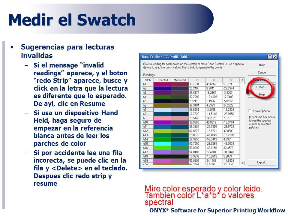 ONYX ® Software for Superior Printing Workflow Medir el Swatch Mire color esperado y color leido. Tambien color L*a*b* o valores spectral Sugerencias