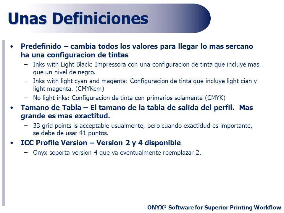 ONYX ® Software for Superior Printing Workflow Unas Definiciones Predefinido – cambia todos los valores para llegar lo mas sercano ha una configuracio