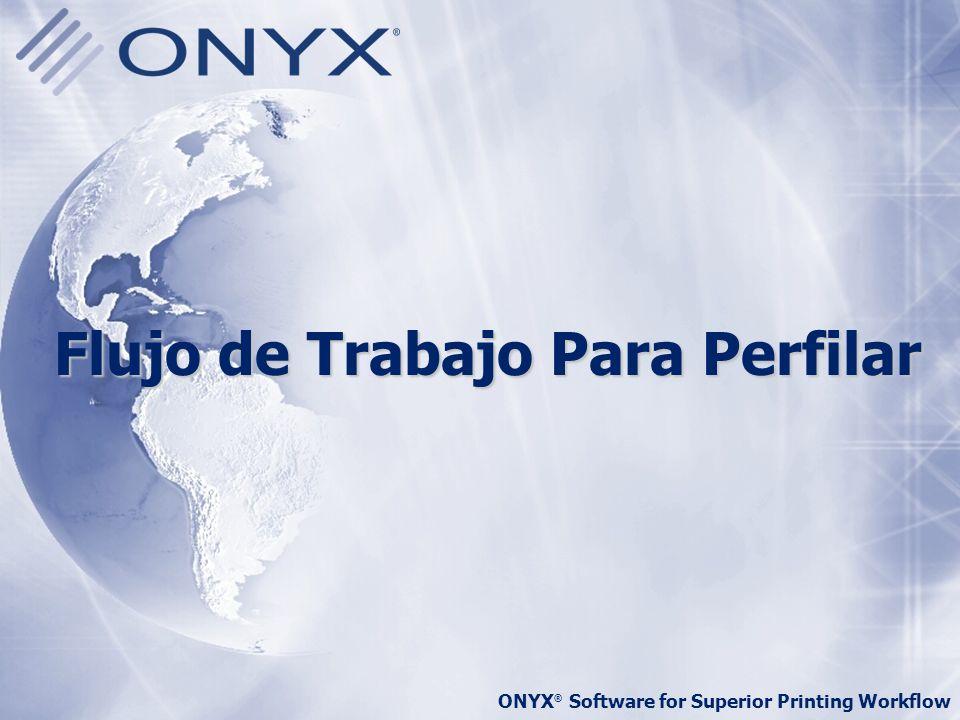 ONYX ® Software for Superior Printing Workflow Flujo de Trabajo Para Perfilar