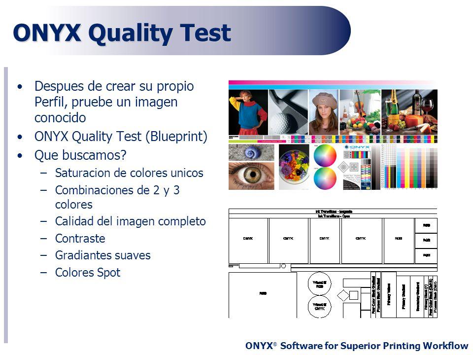 ONYX ® Software for Superior Printing Workflow ONYX Quality Test Despues de crear su propio Perfil, pruebe un imagen conocido ONYX Quality Test (Bluep