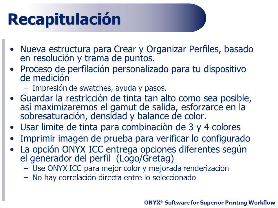 ONYX ® Software for Superior Printing Workflow Recapitulación Nueva estructura para Crear y Organizar Perfiles, basado en resolución y trama de puntos