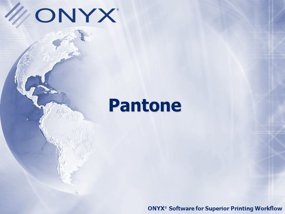 ONYX ® Software for Superior Printing Workflow Pantone