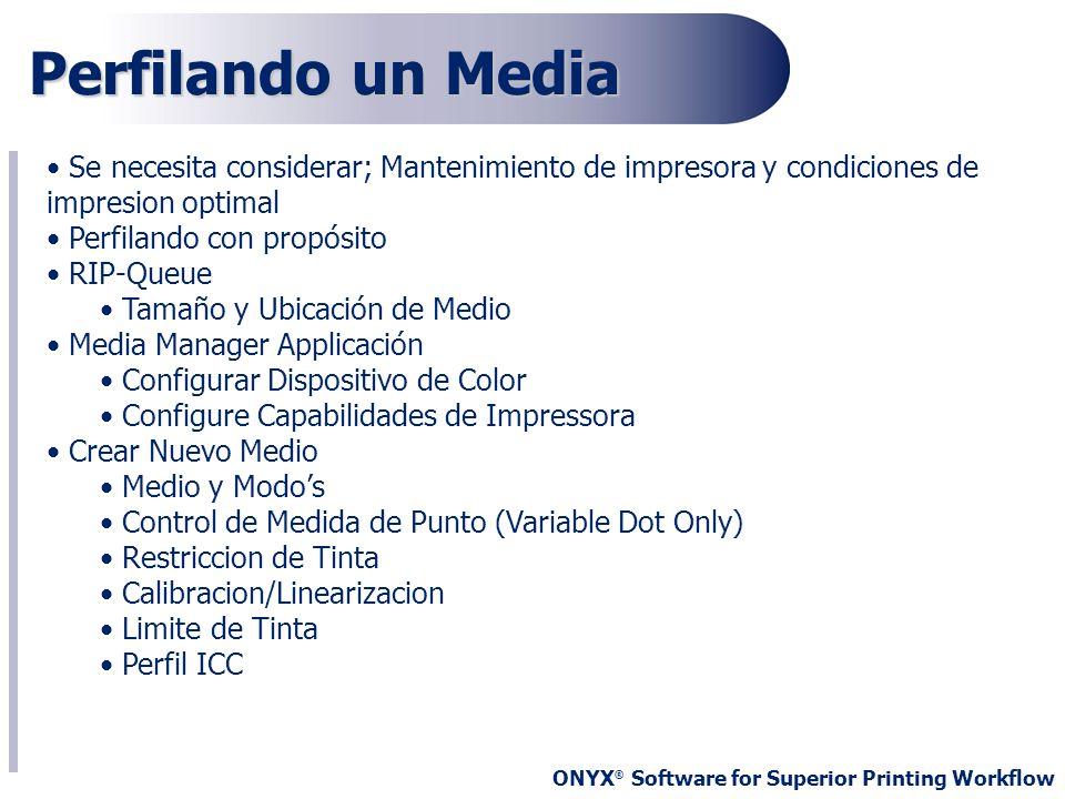 ONYX ® Software for Superior Printing Workflow Perfilando un Media Se necesita considerar; Mantenimiento de impresora y condiciones de impresion optim