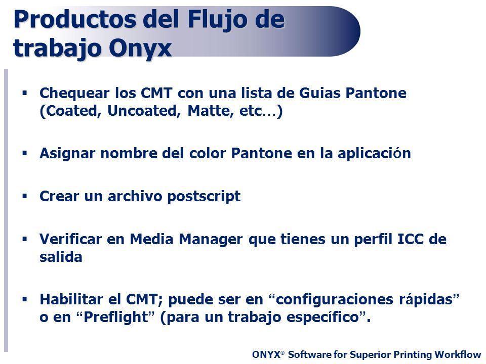 ONYX ® Software for Superior Printing Workflow Productos del Flujo de trabajo Onyx Chequear los CMT con una lista de Guias Pantone (Coated, Uncoated,
