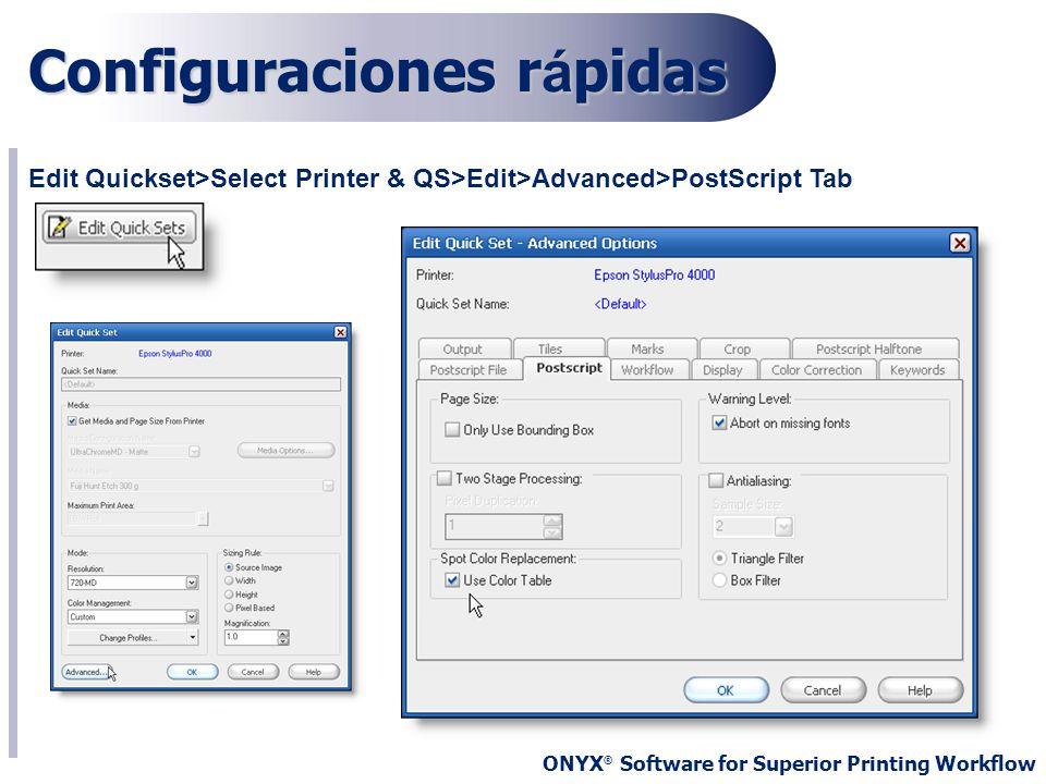ONYX ® Software for Superior Printing Workflow Configuraciones r á pidas Edit Quickset>Select Printer & QS>Edit>Advanced>PostScript Tab