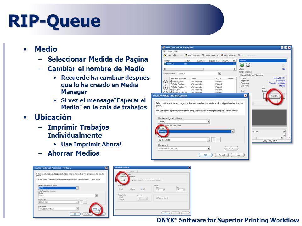 ONYX ® Software for Superior Printing Workflow RIP-Queue Medio –Seleccionar Medida de Pagina –Cambiar el nombre de Medio Recuerde ha cambiar despues q