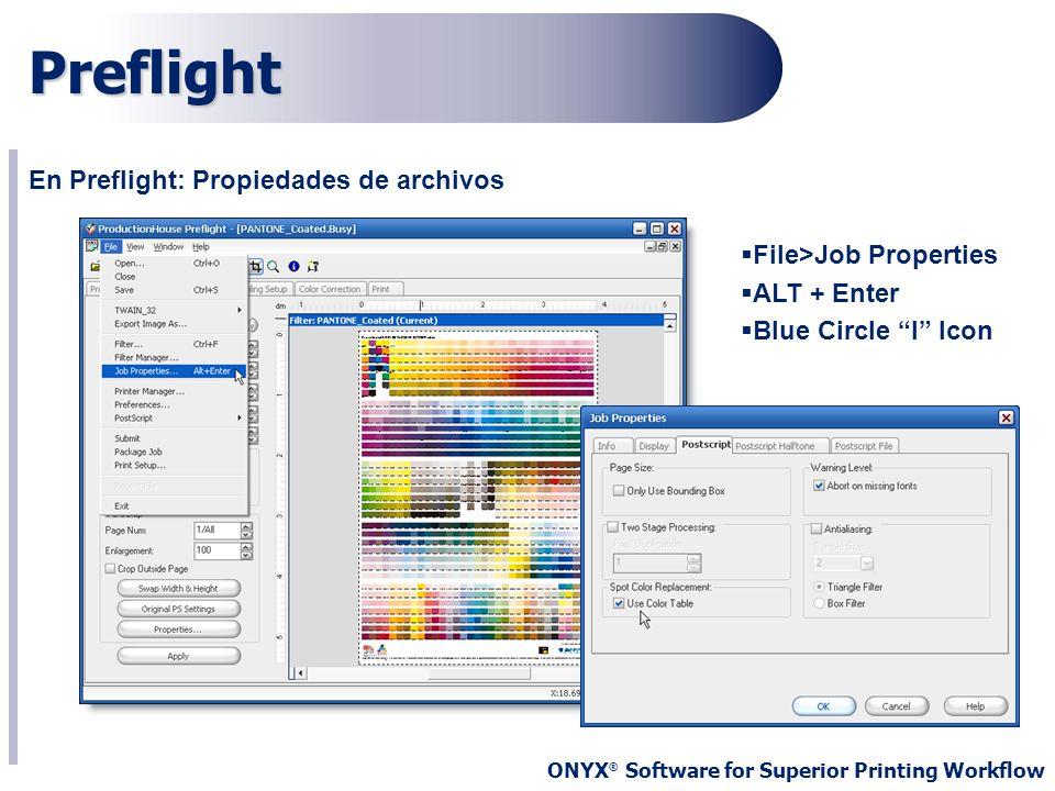 ONYX ® Software for Superior Printing Workflow Preflight En Preflight: Propiedades de archivos File>Job Properties ALT + Enter Blue Circle I Icon
