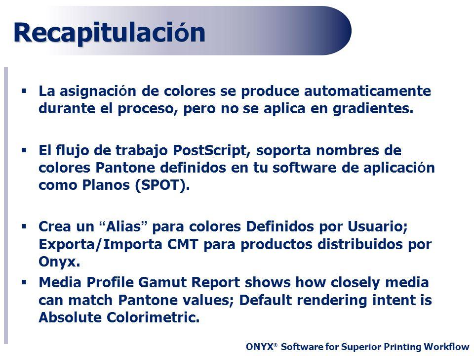 ONYX ® Software for Superior Printing Workflow Recapitulaci ó n La asignaci ó n de colores se produce automaticamente durante el proceso, pero no se a