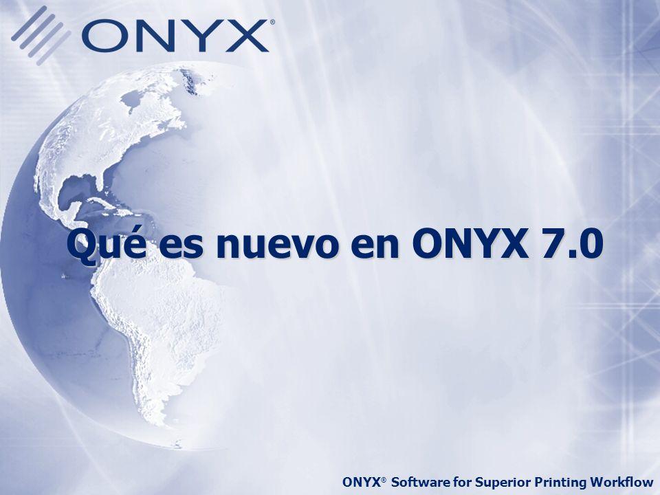 ONYX ® Software for Superior Printing Workflow Qué es nuevo en ONYX 7.0