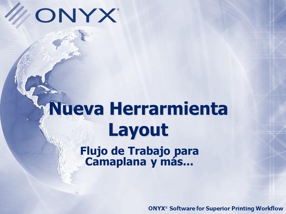 ONYX ® Software for Superior Printing Workflow Nueva Herrarmienta Layout Flujo de Trabajo para Camaplana y más...