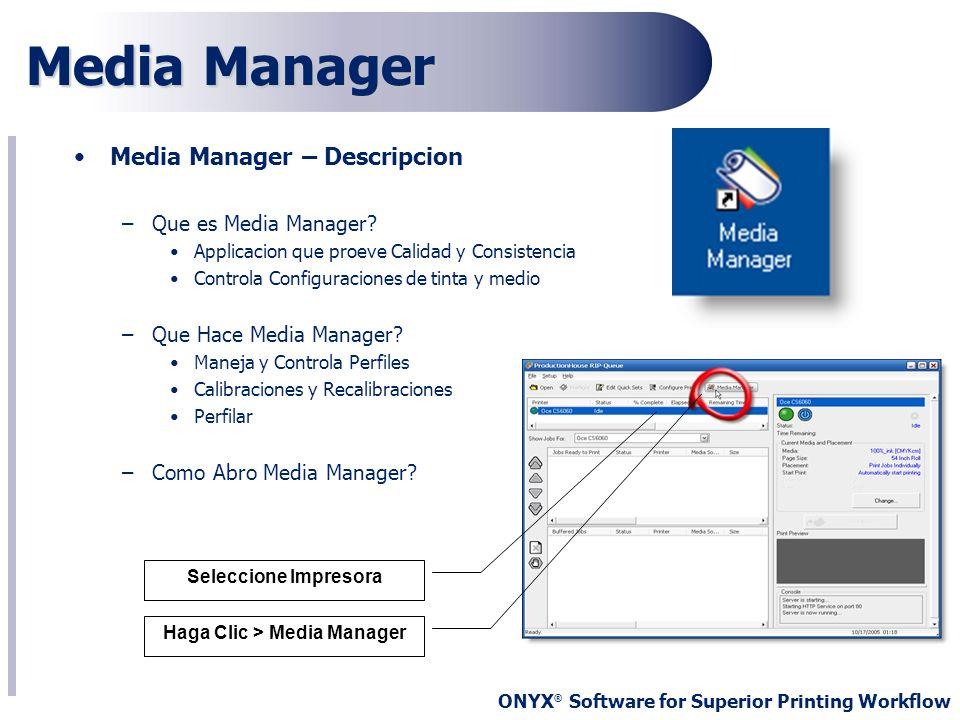 ONYX ® Software for Superior Printing Workflow Media Manager Media Manager – Descripcion –Que es Media Manager? Applicacion que proeve Calidad y Consi