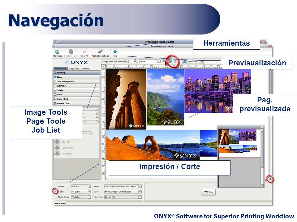ONYX ® Software for Superior Printing Workflow Navegación Impresión / Corte Pag. previsualizada Previsualización Herramientas Image Tools Page Tools J