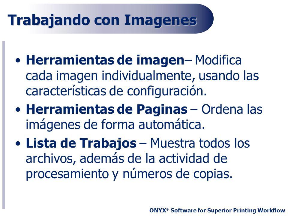 ONYX ® Software for Superior Printing Workflow Trabajando con Imagenes Herramientas de imagen– Modifica cada imagen individualmente, usando las caract