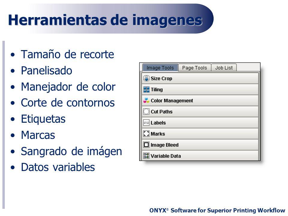 ONYX ® Software for Superior Printing Workflow Herramientas de imagenes Tamaño de recorte Panelisado Manejador de color Corte de contornos Etiquetas M