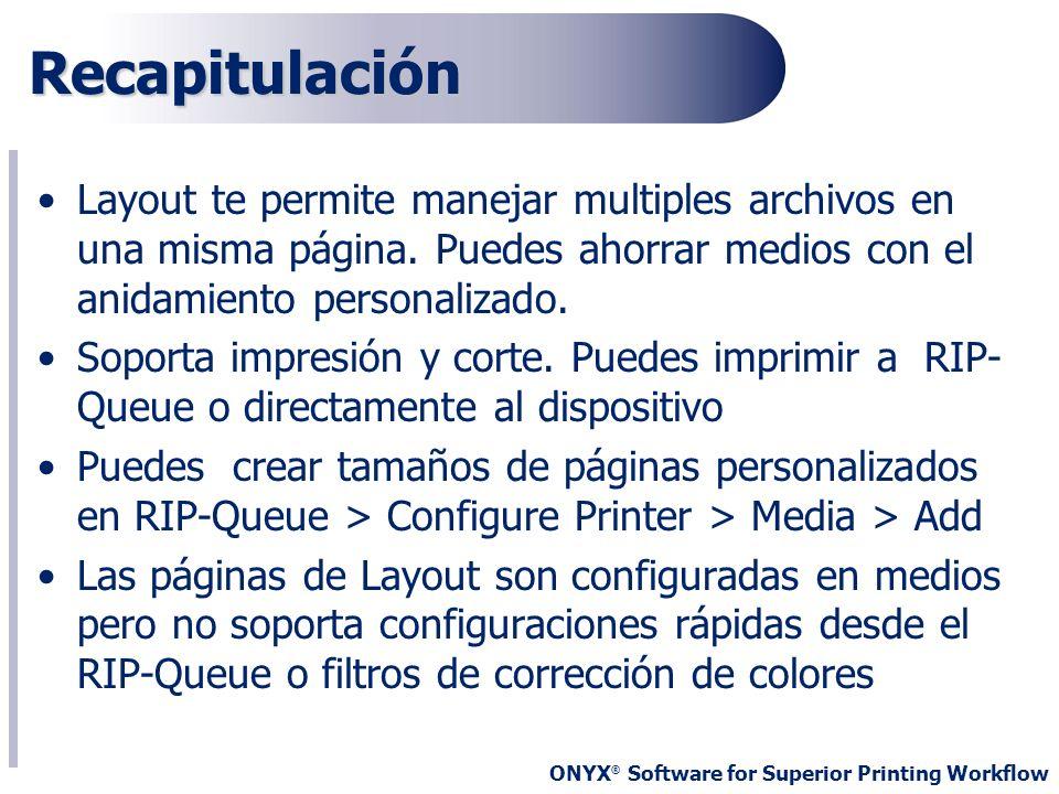 ONYX ® Software for Superior Printing Workflow Recapitulación Layout te permite manejar multiples archivos en una misma página. Puedes ahorrar medios