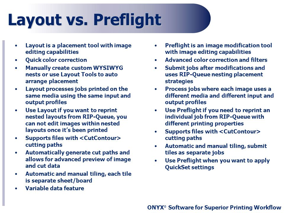 ONYX ® Software for Superior Printing Workflow Layout vs. Preflight Layout is a placement tool with image editing capabilities Quick color correction