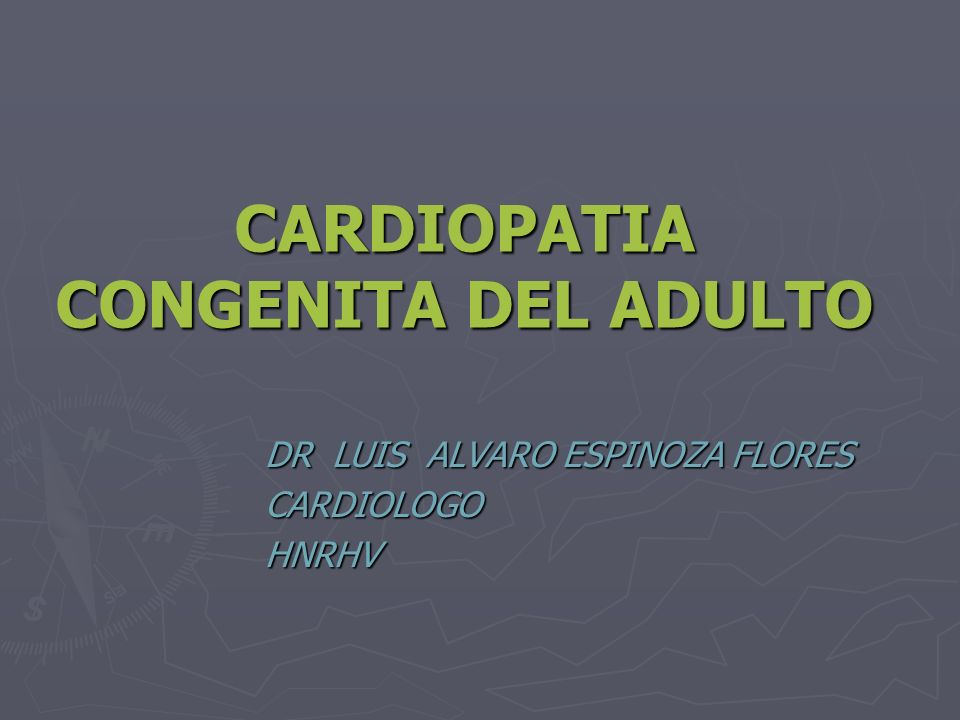 CARDIOPATIA CONGENITA DEL ADULTO DR LUIS ALVARO ESPINOZA FLORES CARDIOLOGOHNRHV