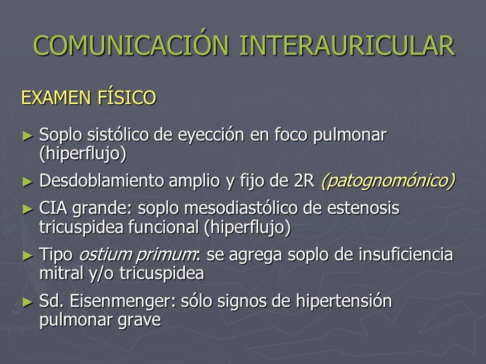COMUNICACIÓN INTERAURICULAR EXAMEN FÍSICO Soplo sistólico de eyección en foco pulmonar (hiperflujo) Soplo sistólico de eyección en foco pulmonar (hipe