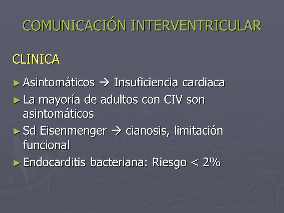 COMUNICACIÓN INTERVENTRICULAR EXAMEN FISICO Frémito sistólico en mesocardio Frémito sistólico en mesocardio Soplo holosistólico en borde paraesternal izquierdo, con thrill palpable Soplo holosistólico en borde paraesternal izquierdo, con thrill palpable 3R intenso o soplo de hiperaflujo mitral (estenosis mitral relativa) 3R intenso o soplo de hiperaflujo mitral (estenosis mitral relativa) En Sd Eisenmenger: signos de hipertensión pulmonar, cianosis En Sd Eisenmenger: signos de hipertensión pulmonar, cianosis