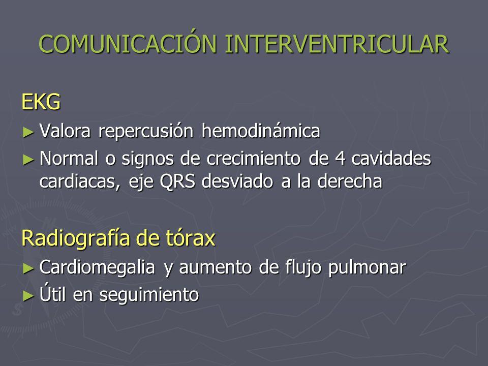 COMUNICACIÓN INTERVENTRICULAR Ecocardiografía Establece el diagnóstico Establece el diagnóstico Valora tamaño de cortocircuito Valora tamaño de cortocircuito Estima grado de hipertensión pulmonar Estima grado de hipertensión pulmonar Cateterismo cardiaco