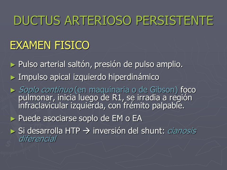 DUCTUS ARTERIOSO PERSISTENTE EXAMEN FISICO Pulso arterial saltón, presión de pulso amplio. Pulso arterial saltón, presión de pulso amplio. Impulso api