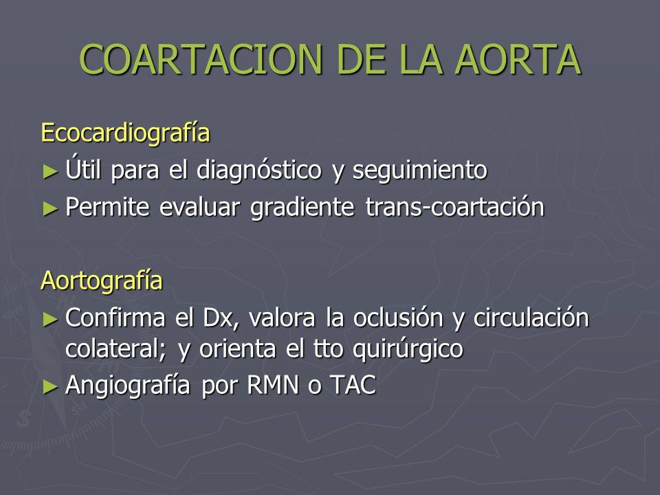 COARTACION DE LA AORTA Ecocardiografía Útil para el diagnóstico y seguimiento Útil para el diagnóstico y seguimiento Permite evaluar gradiente trans-c
