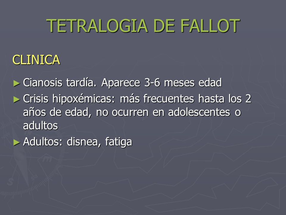 TETRALOGIA DE FALLOT CLINICA Cianosis tardía. Aparece 3-6 meses edad Cianosis tardía. Aparece 3-6 meses edad Crisis hipoxémicas: más frecuentes hasta