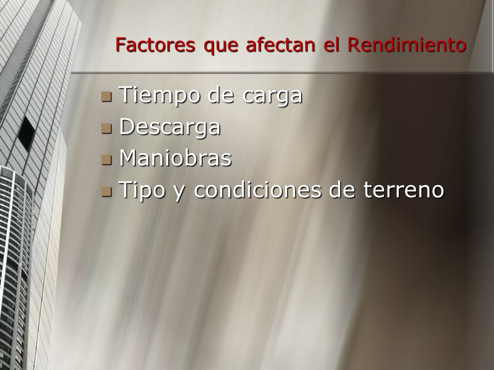 Factores que afectan el Rendimiento Tiempo de carga Tiempo de carga Descarga Descarga Maniobras Maniobras Tipo y condiciones de terreno Tipo y condiciones de terreno