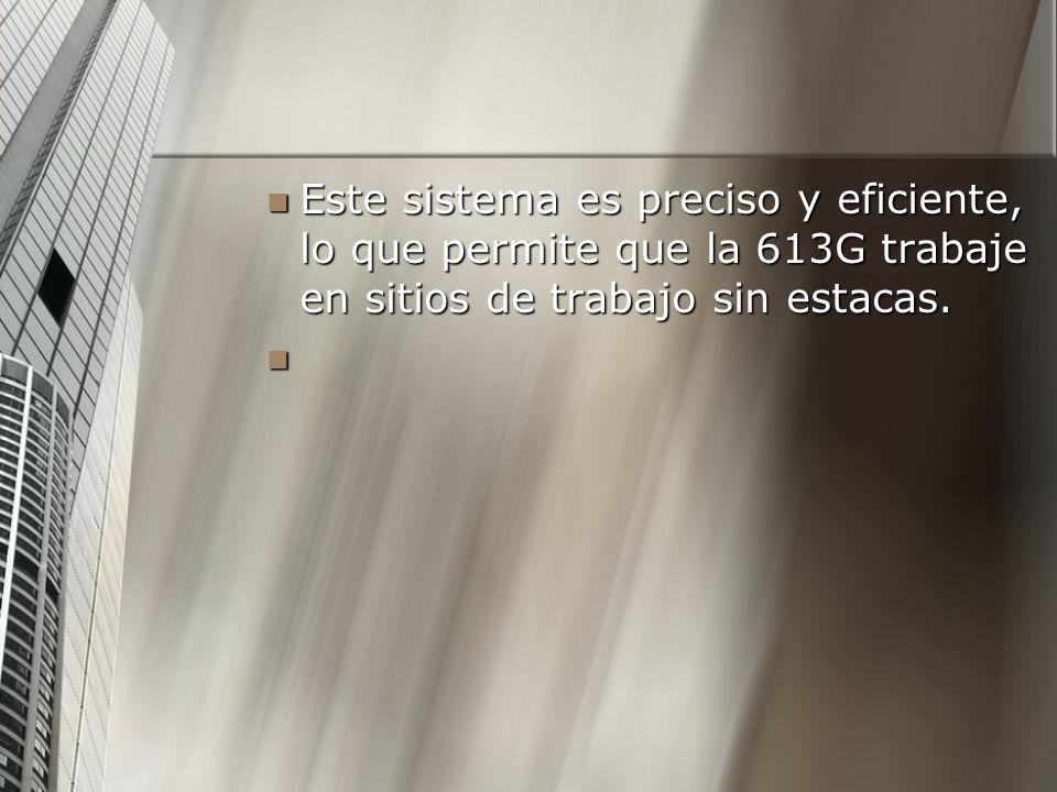 Este sistema es preciso y eficiente, lo que permite que la 613G trabaje en sitios de trabajo sin estacas.