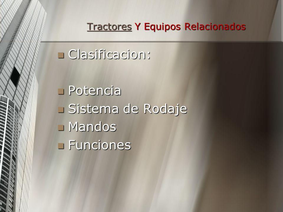 TractoresTractores Y Equipos Relacionados Tractores Clasificacion: Clasificacion: Potencia Potencia Sistema de Rodaje Sistema de Rodaje Mandos Mandos Funciones Funciones