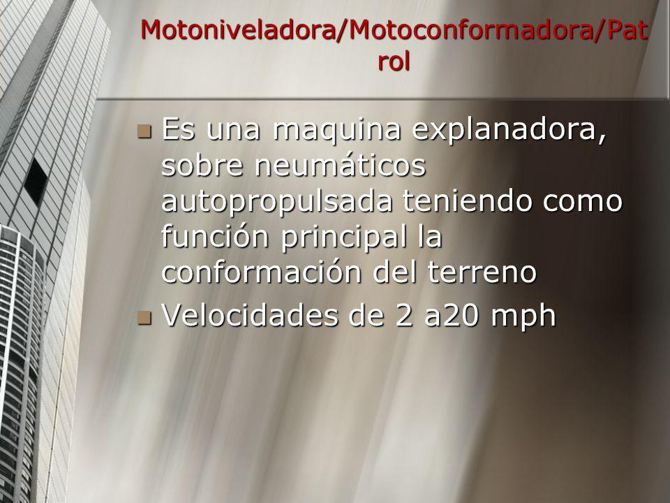 Motoniveladora/Motoconformadora/Pat rol Es una maquina explanadora, sobre neumáticos autopropulsada teniendo como función principal la conformación del terreno Es una maquina explanadora, sobre neumáticos autopropulsada teniendo como función principal la conformación del terreno Velocidades de 2 a20 mph Velocidades de 2 a20 mph