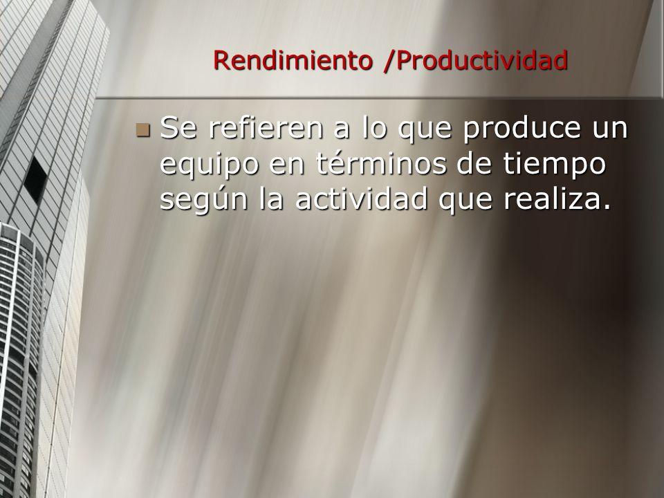 Rendimiento /Productividad Se refieren a lo que produce un equipo en términos de tiempo según la actividad que realiza.