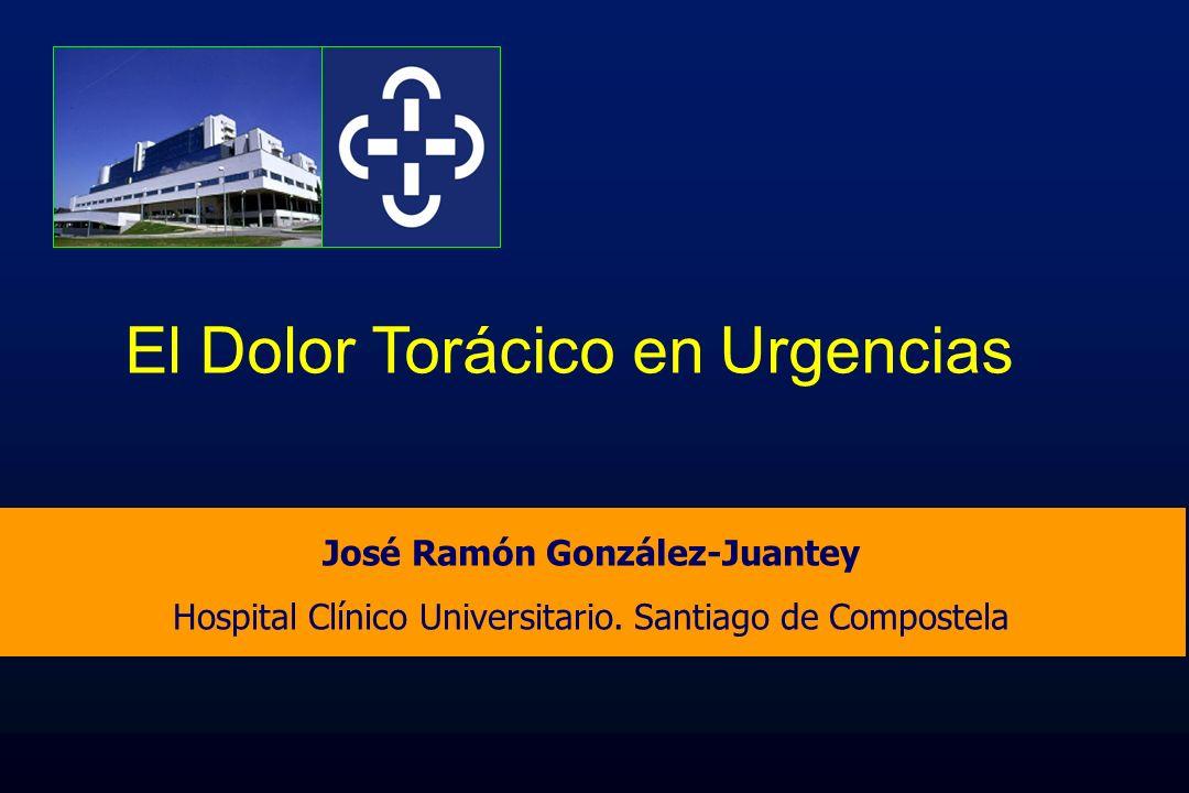 J.R.G. JUANATEY C.H.U.Santiago José Ramón González-Juantey Hospital Clínico Universitario. Santiago de Compostela El Dolor Torácico en Urgencias