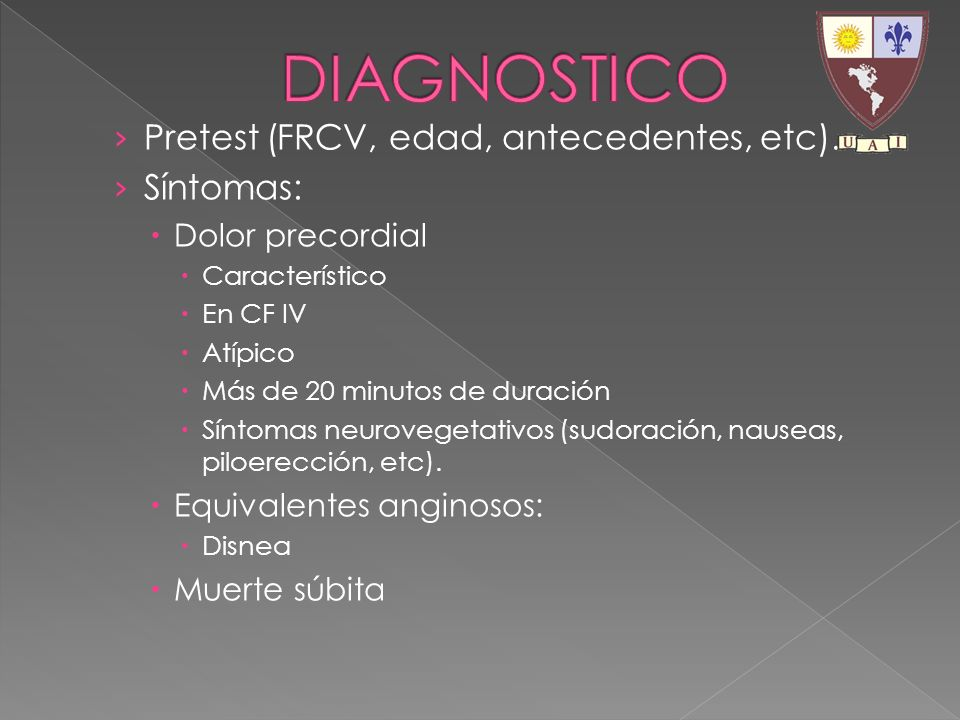 Pretest (FRCV, edad, antecedentes, etc). Síntomas: Dolor precordial Característico En CF IV Atípico Más de 20 minutos de duración Síntomas neurovegeta