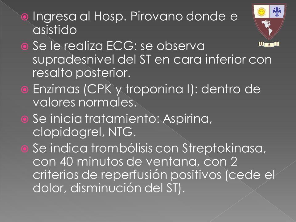 Ingresa al Hosp. Pirovano donde e asistido Se le realiza ECG: se observa supradesnivel del ST en cara inferior con resalto posterior. Enzimas (CPK y t