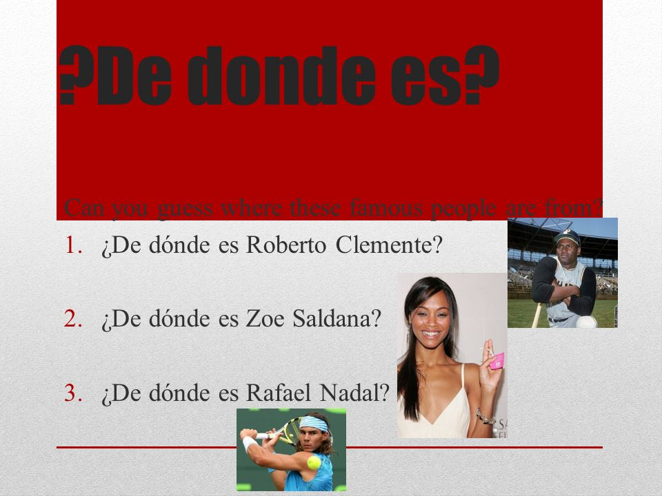 De donde es. Can you guess where these famous people are from.