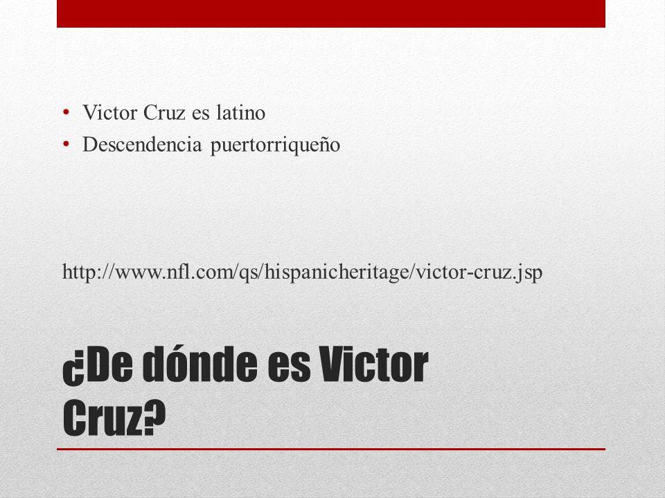 ¿De dónde es Victor Cruz? Victor Cruz es latino Descendencia puertorriqueño http://www.nfl.com/qs/hispanicheritage/victor-cruz.jsp