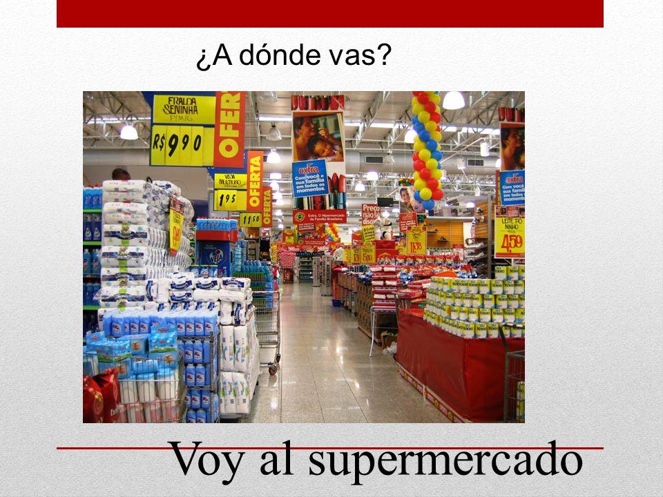 ¿A dónde vas Voy al supermercado
