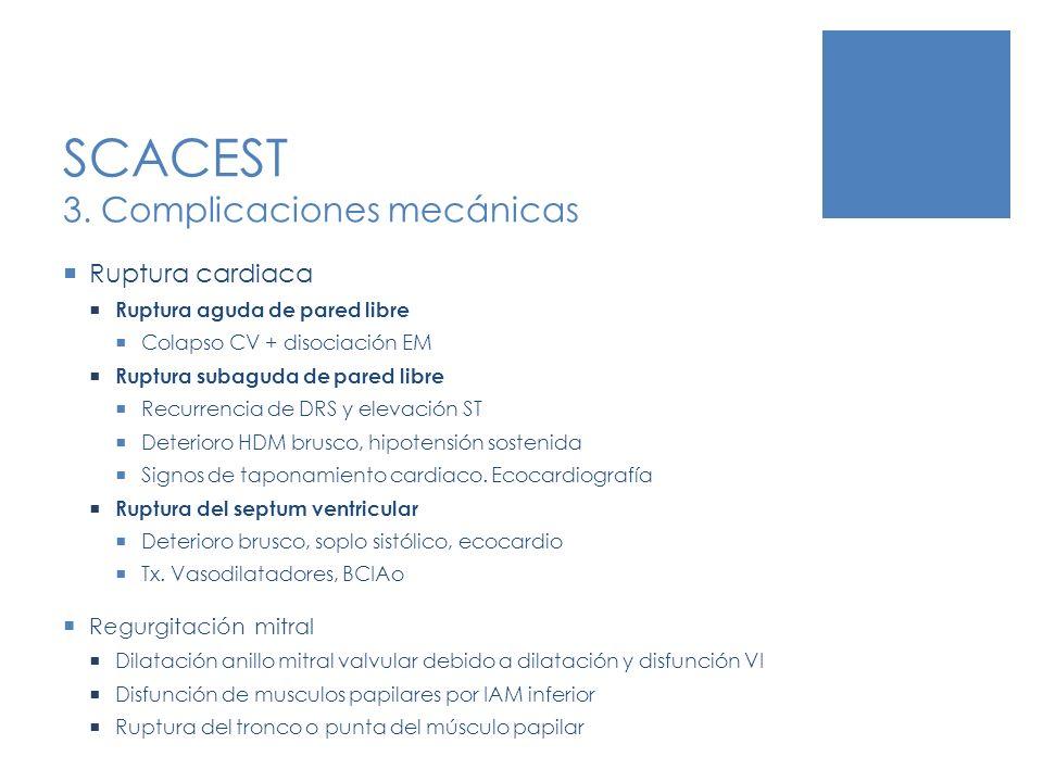 SCACEST 3. Complicaciones mecánicas Ruptura cardiaca Ruptura aguda de pared libre Colapso CV + disociación EM Ruptura subaguda de pared libre Recurren