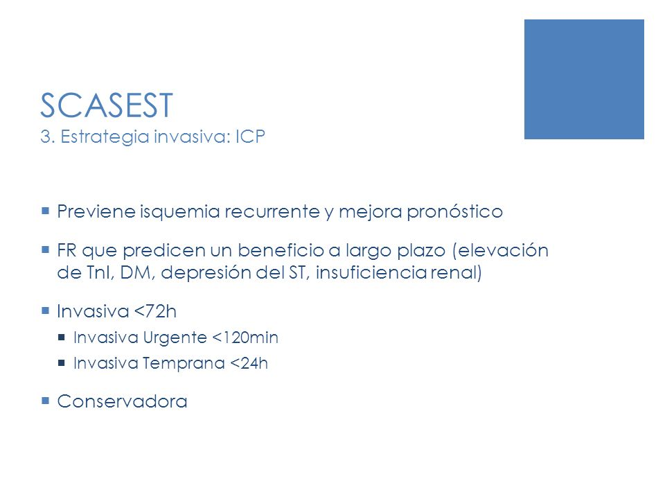 SCASEST 3. Estrategia invasiva: ICP Previene isquemia recurrente y mejora pronóstico FR que predicen un beneficio a largo plazo (elevación de TnI, DM,