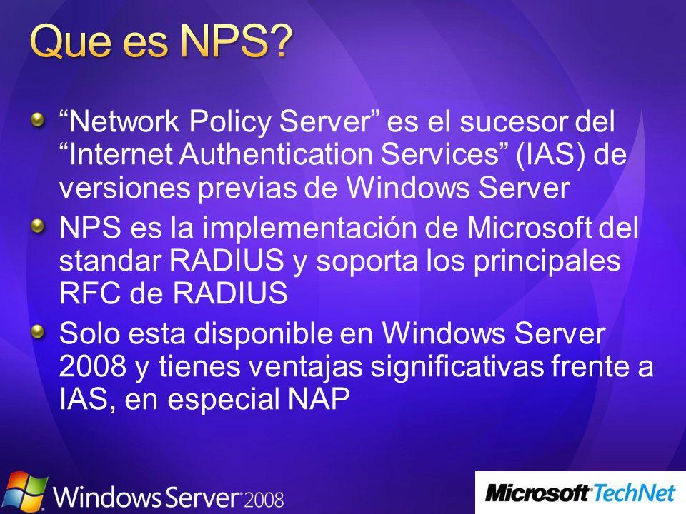 Network Policy Server es el sucesor del Internet Authentication Services (IAS) de versiones previas de Windows Server NPS es la implementación de Micr