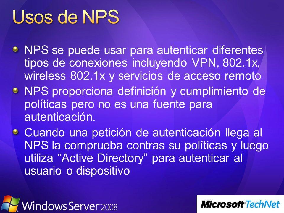NPS se puede usar para autenticar diferentes tipos de conexiones incluyendo VPN, 802.1x, wireless 802.1x y servicios de acceso remoto NPS proporciona