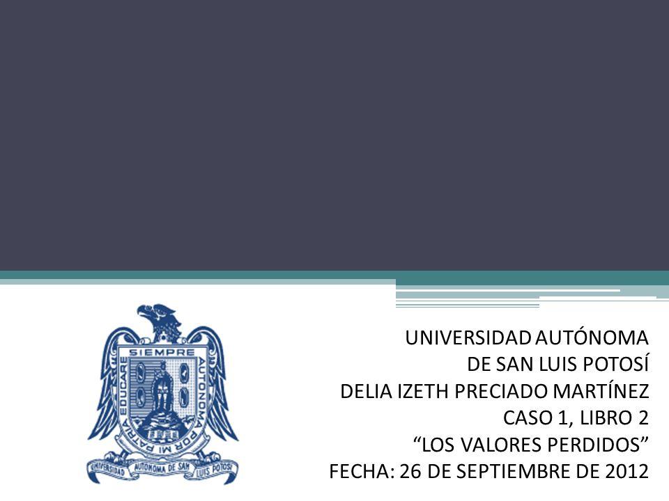 UNIVERSIDAD AUTÓNOMA DE SAN LUIS POTOSÍ DELIA IZETH PRECIADO MARTÍNEZ CASO 1, LIBRO 2 LOS VALORES PERDIDOS FECHA: 26 DE SEPTIEMBRE DE 2012