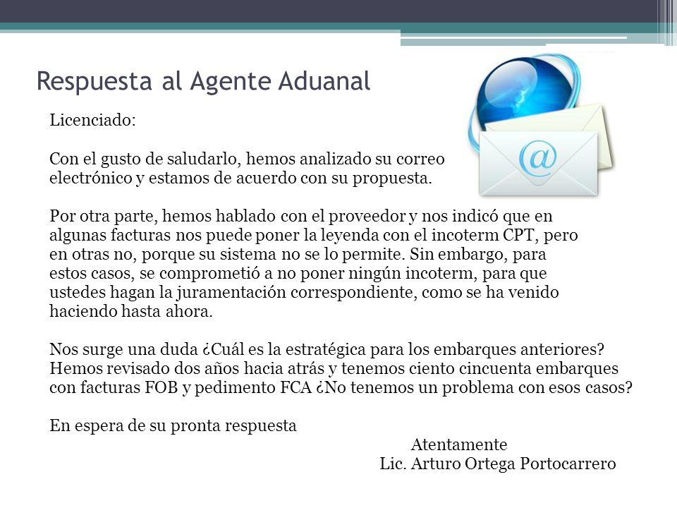 Respuesta al Agente Aduanal Licenciado: Con el gusto de saludarlo, hemos analizado su correo electrónico y estamos de acuerdo con su propuesta.