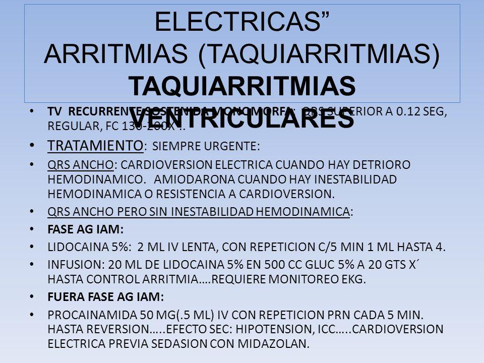 TV RECURRENTE SOSTENIDA MONOMORFA: QRS SUPERIOR A 0.12 SEG, REGULAR, FC 130-200X´.. TRATAMIENTO : SIEMPRE URGENTE: QRS ANCHO: CARDIOVERSION ELECTRICA
