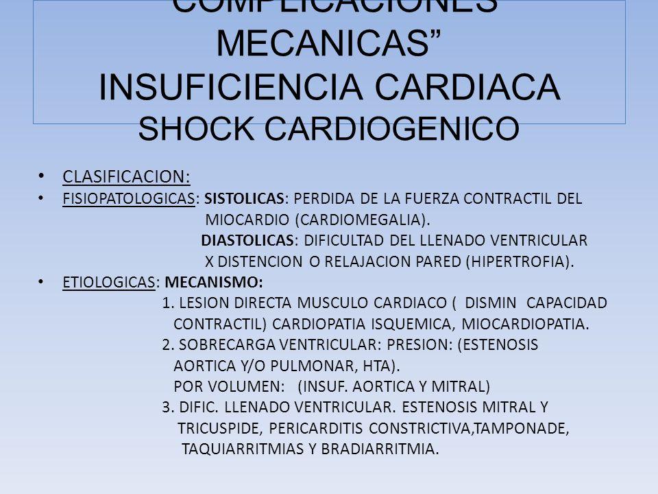 CLASIFICACION: FISIOPATOLOGICAS: SISTOLICAS: PERDIDA DE LA FUERZA CONTRACTIL DEL MIOCARDIO (CARDIOMEGALIA). DIASTOLICAS: DIFICULTAD DEL LLENADO VENTRI