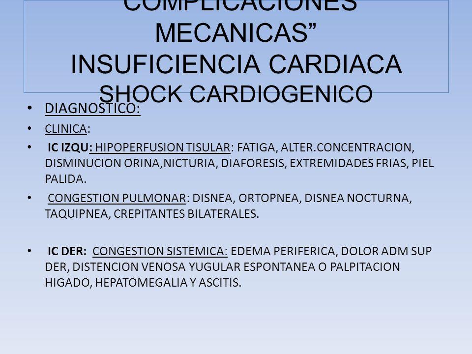 DIAGNOSTICO: CLINICA: IC IZQU: HIPOPERFUSION TISULAR: FATIGA, ALTER.CONCENTRACION, DISMINUCION ORINA,NICTURIA, DIAFORESIS, EXTREMIDADES FRIAS, PIEL PA